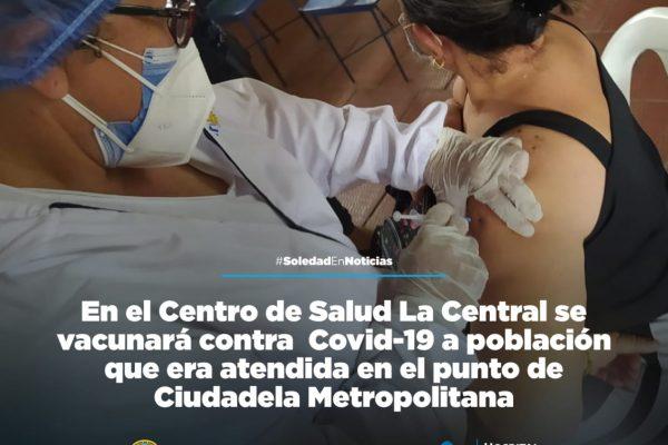 En el Centro de Salud La Central se vacunará contra  Covid-19 a población que era atendida en el punto de Ciudadela Metropolitana